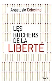 Les bûchers de la liberté (Essais - Documents) par [Colosimo, Anastasia]