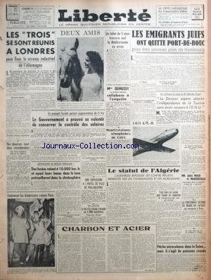 LIBERTE DU MASSIF CENTRAL du 23/08/1947 - LES TROIS SE SONT REUNIS A LONDRES - LES EMIGRANTS JUIFS ONT QUITTE PORT-DE-BOUC POUR ETRE INTERNES PRES DE HAMBOURG - MME DEMUSSY - AFFAIRE DE L'HOPITAL DE MACON - MANIFESTATION XENOPHOBES AU CAIRE - COMMENT LES AMERICAINS VOIENT PARIS - LILI BONTEMPS - LE STATUT DE L'ALGERIE - MM. JULES MOCH ET MONNERVILLE - UNE CONFERENCE DE PRESSE DE M. SALAH BEN YOUSSEF par Collectif