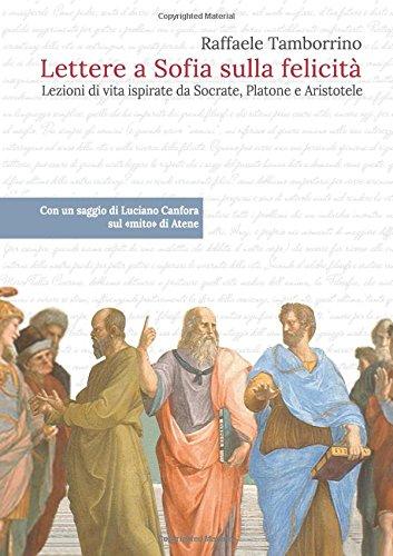 Lettere a Sofia sulla felicita': Lezioni di vita ispirate da Socrate, Platone e Aristotele