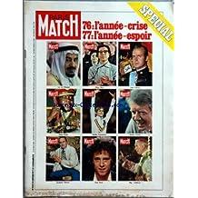 PARIS MATCH [No 1442] du 01/01/1977 - SPECIAL - 76 L'ANNEE- CRISE ET 77 L'ANNEE-ESPOIR - LE ROI KHALED - MME MAO - JUAN CARLOS - AMIN DADA - NADIA COMANECI - JIMY CARTER - JACQUES CHIRAC - GUY DRUT - MGR LEFEBVRE