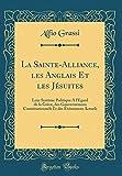 la sainte alliance les anglais et les jesuites leur systeme politique a l egard de la grece des gouvernemens constitutionnels et des evenemens actuels classic reprint