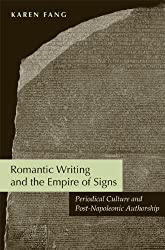 Romantic Writing and the Empire of Signs: Periodical Culture and Post-Napoleonic Authorship by Karen Fang (2010-02-02)
