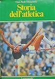 Storia dell'atletica. Presentazione di Livio Berruti. 95 schede a cura di Dino Pistamiglio e Gianni Romeo. La vostra via sportiva; 73.