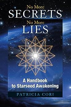 No More Secrets, No More Lies: A Handbook to Starseed Awakening (Sirian Revelations) by [Cori, Patricia]