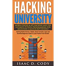 Hacking University: Mobile Phone & App Hacking & The Ultimate Python Programming For Beginners 2 Manuscript Bundle: Hacking Mobile Devices, Consoles, Apps ... and Data Driven Book 6) (English Edition)