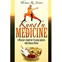 Kung Fu Medicine: A Warrior's Guide for Treating Martial Arts Injuries with Chinese Herbs