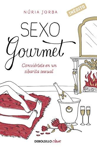 Sexo gourmet: Conviértete en un sibarita sexual (CLAVE) por Núria Jorba