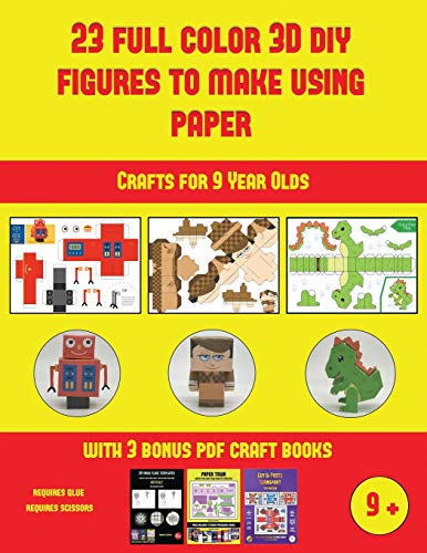 Crafts for 9 Year Olds (23 Full Color 3D Figures to Make Using Paper): A great DIY paper craft gift for kids that offers hours of fun