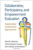 Collaborative, Participatory, and Empowerment Evaluation: Stakeholder Involvement Approaches