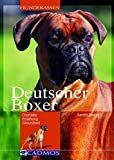 Deutscher Boxer: Charakter - Erziehung - Gesundheit (Cadmos Hunderassen)