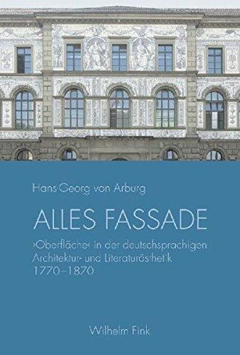 Alles Fassade: 'Oberfläche' in der deutschsprachigen Architektur- und Literaturästhetik 1770-1870