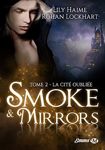 Smoke and Mirrors, T2: La Cité oubliée par Lily Haime, Rohan Lockhart
