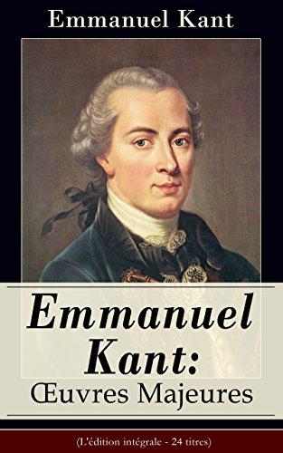 Emmanuel Kant: Oeuvres Majeures (L'édition intégrale - 24 titres)