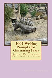 1001 Writing Prompts for Generating Ideas: Volume 1
