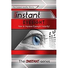 Instant Eyesight: How to Improve Eyesight Instantly! (INSTANT Series) (English Edition)