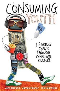 Consuming Youth: Navigating youth from being consumers to being consumed (YS Academic) by [Berard, John, Penner, James, Bartlett, Rick]