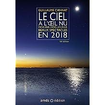 Le ciel à l'oeil nu en 2018 (16è édition): Cette nouvelle edition remplace le 9782092788356