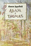 Adam et Thomas   Appelfeld, Aharon (1932-2018). Auteur