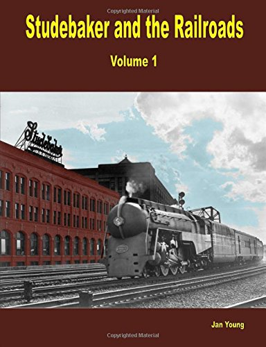 Studebaker and the Railroads - Volume 1