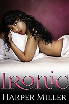 Ironic (The Kinky Connect Chronicles Book 1) by [Miller, Harper]