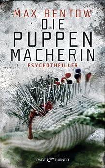 Die Puppenmacherin: Ein Fall für Nils Trojan 2 - Psychothriller (Kommissar Nils Trojan) von [Bentow, Max]