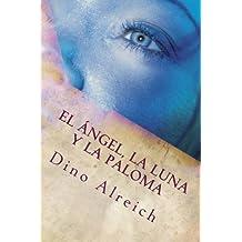 El Angel, La Luna y La Paloma: Basado En El Cantar de Los Cantares