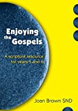 Enjoying the Gospels: A Scripture Resource for Years 5 and 6
