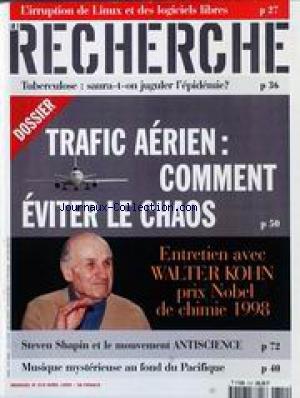 RECHERCHE (LA) [No 319] du 01/04/1999 - L'IRRUPTION DE LINUX ET DES LOGICIELS LIBRES - TUBERCULOSE - TRAFIC AERIEN - COMMENT EVITER LE CHAOS - WALTER KOHN - PRIX NOBEL DE CHIMIE 98 - STEVEN SHAPIN ET LE MOUVEMENT ANTISCIENCE - MUSIQUE MYSTERIEUSE AU FOND DU PACIFIQUE. par Collectif