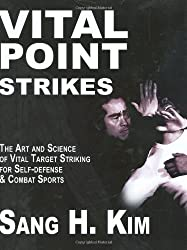 Vital Point Strikes: The Art & Science of Striking Vital Targets for Self-Defense and Combat Sports: The Art and Science of Striking Vital Targets for Self-Defense and Combat Sports