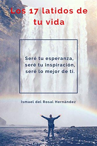Los 17 latidos de tu vida por Ismael del Rosal Hernández