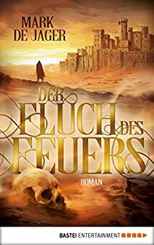 Der Fluch des Feuers: Roman (German Edition) by [Jager, Mark de]
