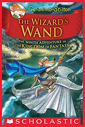 the wizard s wand geronimo stilton and the kingdom of