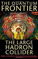 The Quantum Frontier: The Large Hadron Collider by Don Lincoln (2009-02-04)
