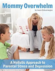 Mommy Overwhelm: A Holistic Approach to Parental Stress and Depression