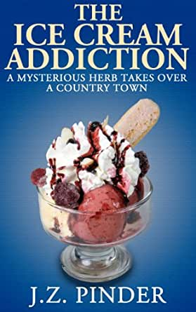 The Ice Cream Addiction: A mysterious herb takes over a country town ...