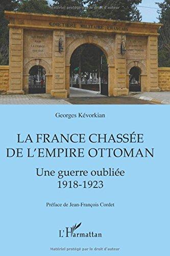 La France chassée de l'Empire ottoman: Une guerre oublié 1918-1923