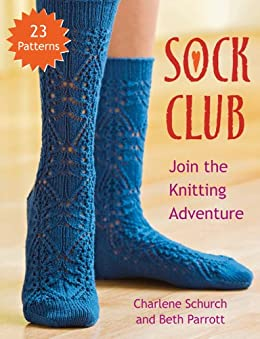 Sock Club: Join the Knitting Adventure by [Schurch, Charlene, Parrott, Beth]