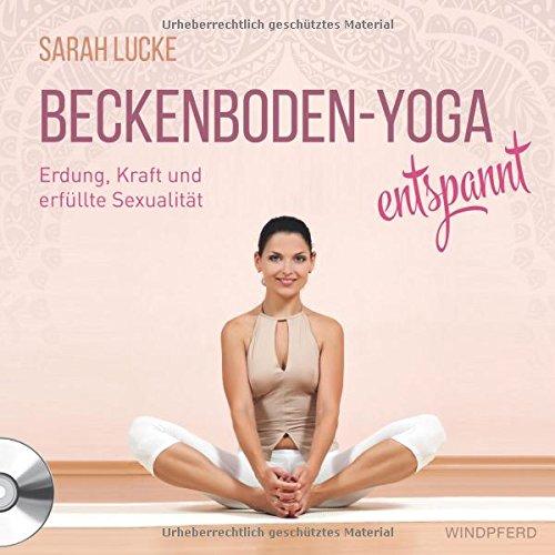 Beckenboden-Yoga entspannt: Erdung, Kraft und erfüllte Sexualität: mit CD ca. 70 Minuten