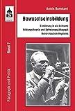 Bewusstseinsbildung: Einführung in die kritische Bildungstheorie und Befreiungspädagogik Heinz-Joachim Heydorns (Pädagogik und Politik) - Armin Bernhard