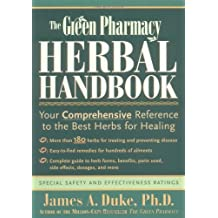 The Green Pharmacy Herbal Handbook: Your Comprehensive Reference to the Best Herbs for Healing by James A. Duke (2000-12-15)