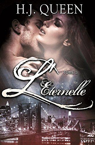 L'ÉTERNELLE - Tome 3 [roman Bit-lit - érotique] (L'ÉTERNELLE) par H.J. QUEEN