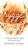 Hygge: A Hygge Guide For Happy And Cozy Living: Hygge: A Hygge Guide For Happy And Cozy Living (Danish Art of Living Well, Hygge Habits, the Happiest People,Danish, Nordic)