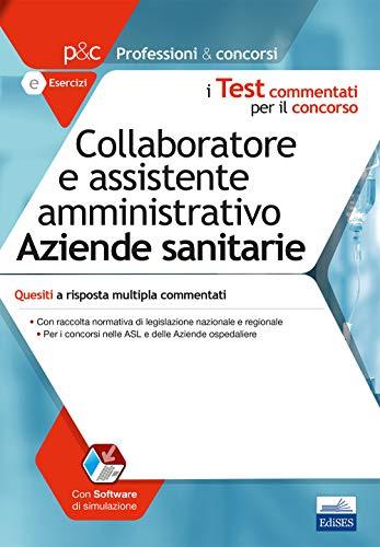 Collaboratore e assistente amministrativo nelle aziende sanitarie. Quesiti a risposta multipla commentati