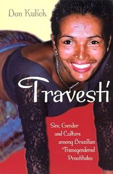 Travesti: Sex, Gender, and Culture among Brazilian Transgendered Prostitutes par [Kulick, Don]