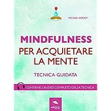 Mindfulness per acquietare la mente: Tecnica guidata (Italian Edition)