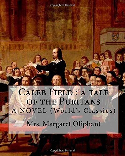 caleb-field-a-tale-of-the-puritans-mrs-margaret-oliphant-a-novel-worlds-classics