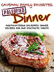 Mouthwatering Paleofied Dinner Recipes For One Fantastic Month (Family Paleo Diet Recipes, Caveman Family Favorite Cookbooks Book 3) (English Edition)