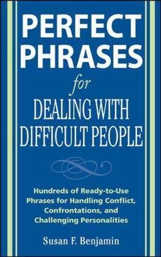 Perfect Phrases for Dealing with Difficult People: Hundreds of Ready-to-Use Phrases for Handling Conflict, Confrontations and Challenging Personalities (Perfect Phrases)