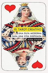 El Tarot creativo: Una guía moderna para una vida inspirada par Jessa Crispin
