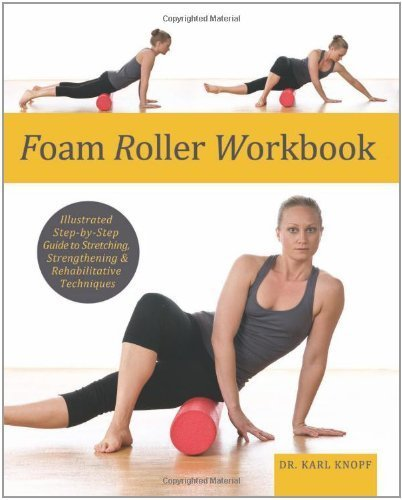 Foam Roller Workbook: Illustrated Step-by-Step Guide to Stretching, Strengthening and Rehabilitative Techniques by Karl Knopf (2011) Paperback
